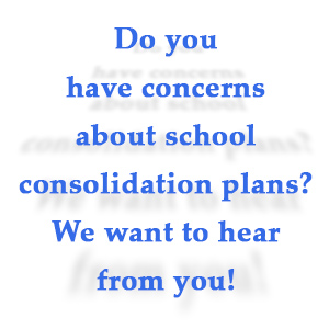 Do you have concerns about school consolidation plans? We want to hear from you!